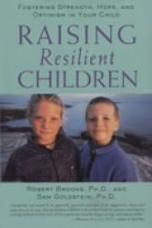 Raising Resilient Children:Fostering Strength, Hope & Optimism in Your Child